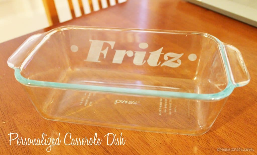 Personalized Casserole Dish at createcraftlove.com #glassetching