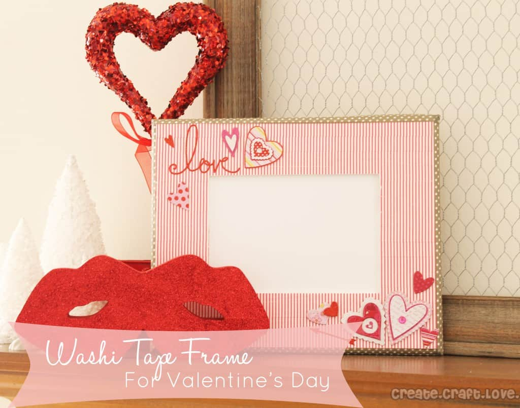 Washi Tape Frame For Valentineu0027s Day At Createcraftlove.com  #valentinescrafts #valentinesday #washitape