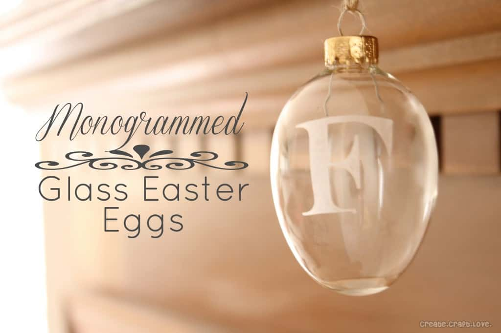 Monogrammed Glass Easter Eggs via createcraftlove.com #easter #eastereggs #glassetching