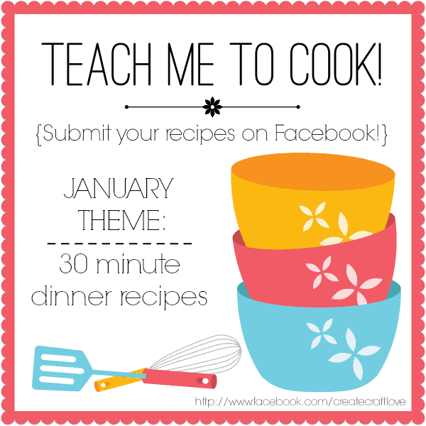 January Theme for the Teach Me To Cook Series is 30 Minute Dinner Ideas! Read more at createcraftlove.com!